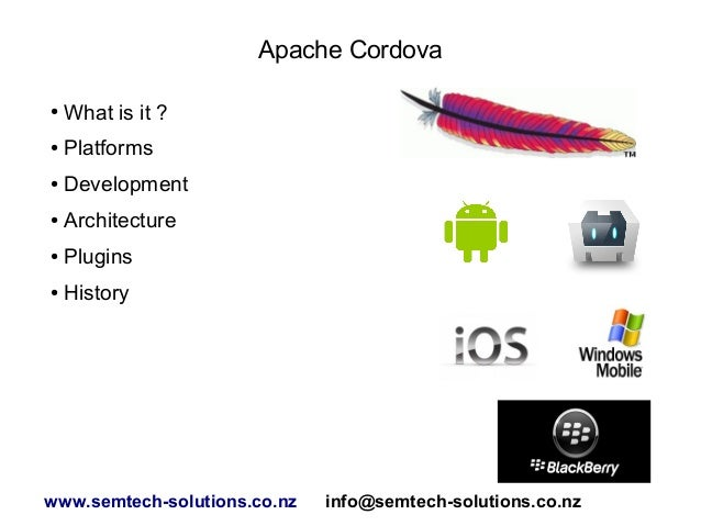 Apache Cordova ●  What is it ?  ●  Platforms  ●  Development  ●  Architecture  ●  Plugins  ●  History  www.semtech-solutio...