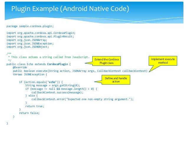 Plugin Example (Android Native Code)package sample.cordova.plugin;import   org.apache.cordova.api.CordovaPlugin;import   o...