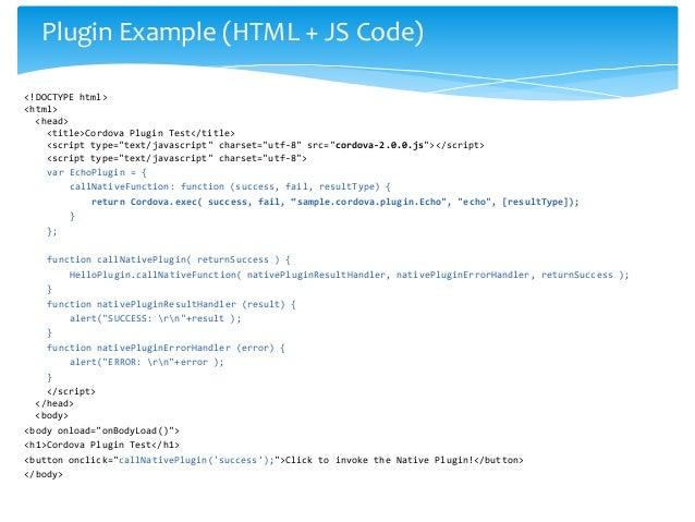 "Plugin Example (HTML + JS Code)<!DOCTYPE html><html>  <head>    <title>Cordova Plugin Test</title>    <script type=""text/j..."