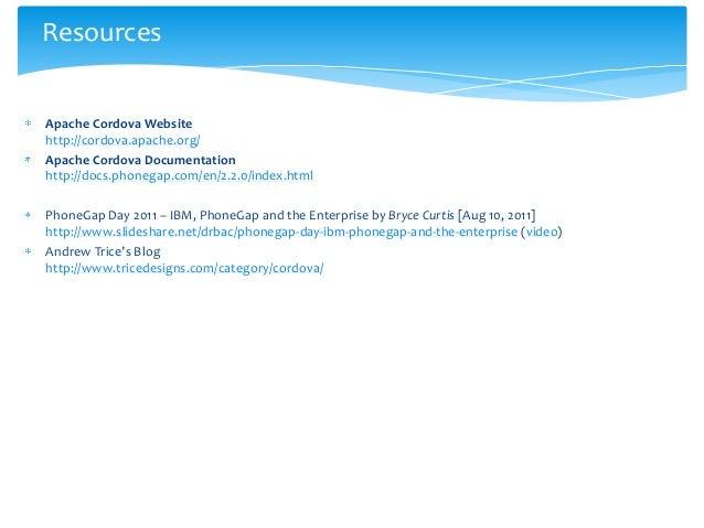 ResourcesApache Cordova Websitehttp://cordova.apache.org/Apache Cordova Documentationhttp://docs.phonegap.com/en/2.2.0/ind...