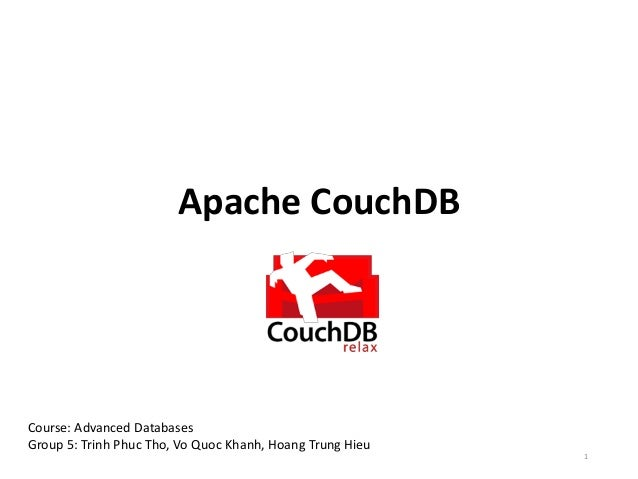 Apache CouchDB Course: Advanced Databases Group 5: Trinh Phuc Tho, Vo Quoc Khanh, Hoang Trung Hieu 1
