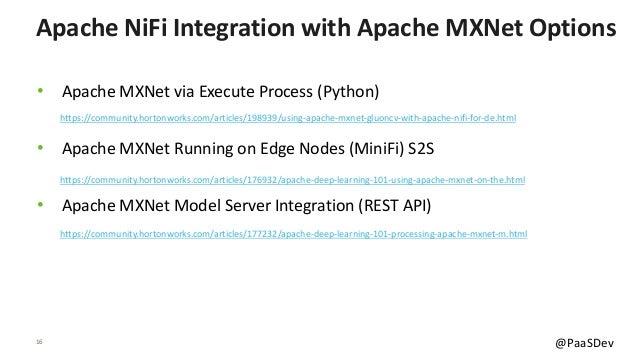 16 @PaaSDev • Apache MXNet via Execute Process (Python) • Apache MXNet Running on Edge Nodes (MiniFi) S2S • Apache MXNet M...