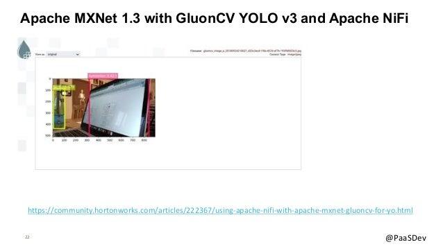 22 @PaaSDev Apache MXNet 1.3 with GluonCV YOLO v3 and Apache NiFi https://community.hortonworks.com/articles/222367/using-...