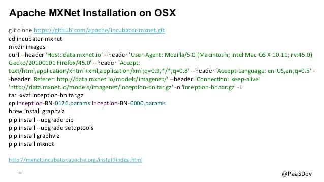 23 @PaaSDev Apache MXNet Installation on OSX git clone https://github.com/apache/incubator-mxnet.git cd incubator-mxnet mk...