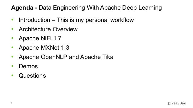 3 @PaaSDev Agenda - Data Engineering With Apache Deep Learning • Introduction – This is my personal workflow • Architectur...