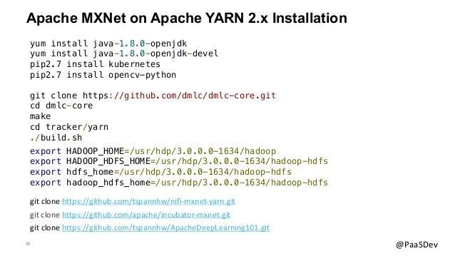 31 @PaaSDev Apache MXNet on Apache YARN 2.x Installation git clone https://github.com/apache/incubator-mxnet.git yum insta...