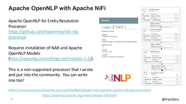 38 @PaaSDev Apache OpenNLP for Entity Resolution Processor https://github.com/tspannhw/nifi-nlp- processor Requires instal...