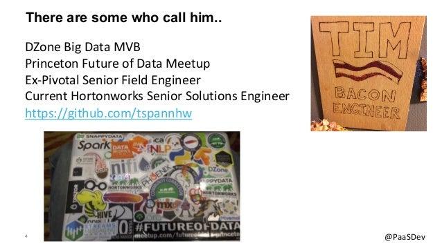 4 @PaaSDev There are some who call him.. DZone Big Data MVB Princeton Future of Data Meetup Ex-Pivotal Senior Field Engine...