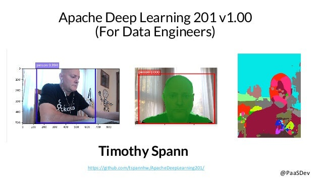 @PaaSDev Apache Deep Learning 201 v1.00 (For Data Engineers) Timothy Spann https://github.com/tspannhw/ApacheDeepLearning2...