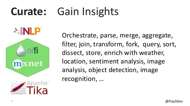 11 @PaaSDev Orchestrate, parse, merge, aggregate, filter, join, transform, fork, query, sort, dissect, store, enrich with ...