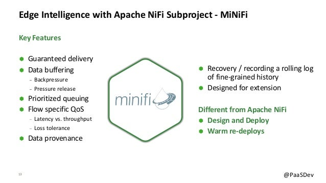 13 @PaaSDev Edge Intelligence with Apache NiFi Subproject - MiNiFi à Guaranteed delivery à Data buffering ‒ Backpressure ‒...