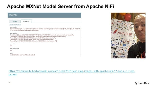 23 @PaaSDev Apache MXNet Model Server from Apache NiFi https://community.hortonworks.com/articles/223916/posting-images-wi...