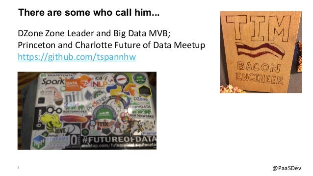 3 @PaaSDev There are some who call him... DZone Zone Leader and Big Data MVB; Princeton and Charlotte Future of Data Meetu...