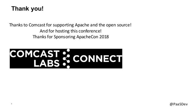 4 @PaaSDev Thank you! Thanks to Comcast for supporting Apache and the open source! And for hosting this conference! Thanks...