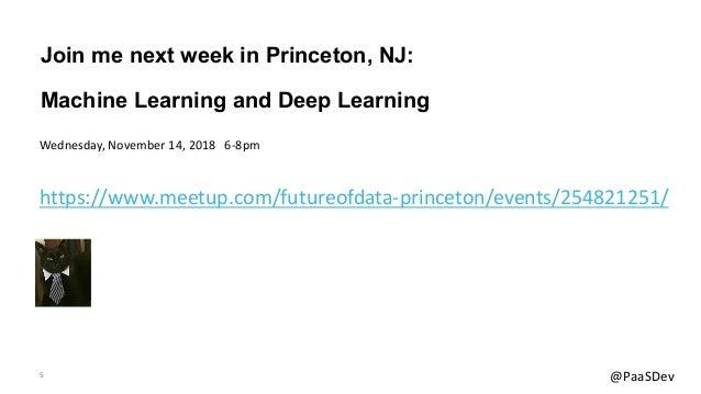 5 @PaaSDev Join me next week in Princeton, NJ: Machine Learning and Deep Learning https://www.meetup.com/futureofdata-prin...