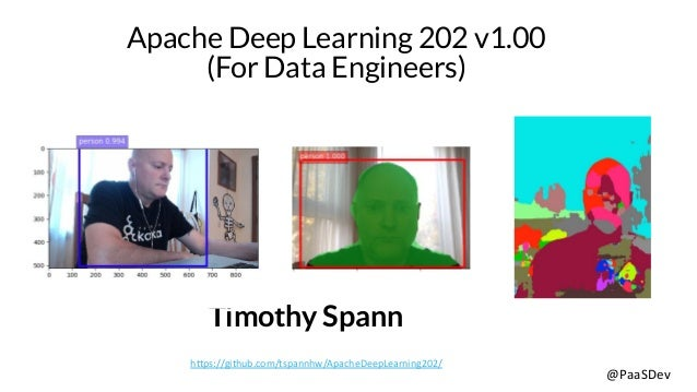 @PaaSDev Apache Deep Learning 202 v1.00 (For Data Engineers) Timothy Spann https://github.com/tspannhw/ApacheDeepLearning2...