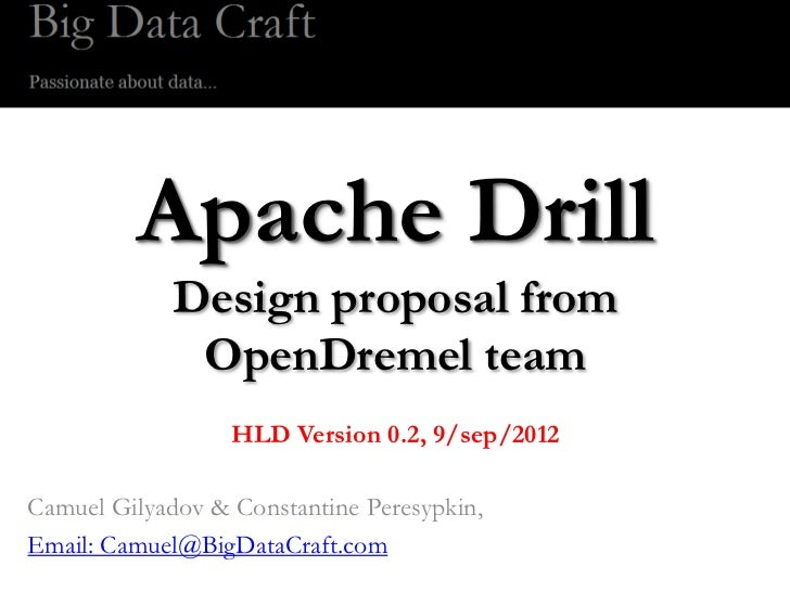 Apache Drill             Design proposal from              OpenDremel team                  HLD Version 0.2, 9/sep/2012Cam...