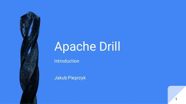 Apache Drill Introduction Jakub Pieprzyk 1