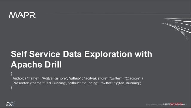 "® © 2014 MapR Technologies 1 ® © 2014 MapR Technologies Self Service Data Exploration with Apache Drill { Author: { ""name""..."