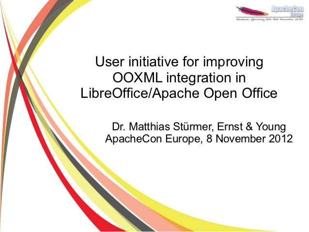 User initiative for improving     OOXML integration inLibreOffice/Apache Open Office    Dr. Matthias Stürmer, Ernst & Youn...