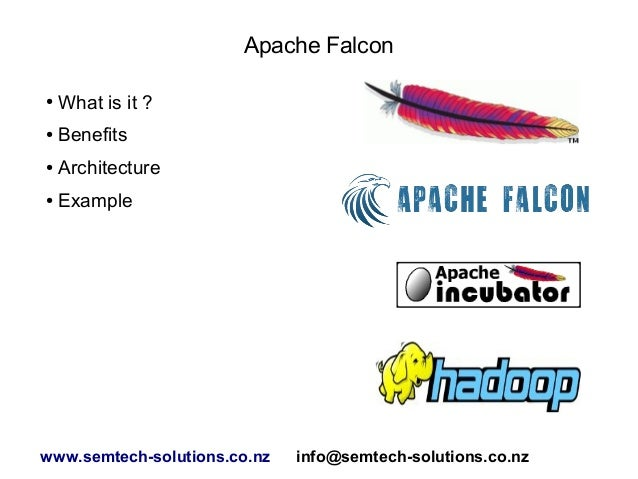 Apache Falcon ●  What is it ?  ●  Benefits  ●  Architecture  ●  Example  www.semtech-solutions.co.nz  info@semtech-solutio...
