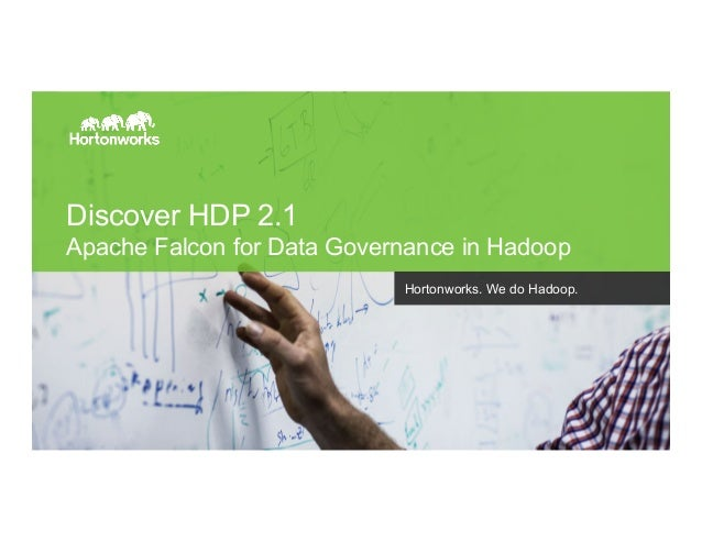 Page 1 © Hortonworks Inc. 2014 Discover HDP 2.1 Apache Falcon for Data Governance in Hadoop Hortonworks. We do Hadoop.