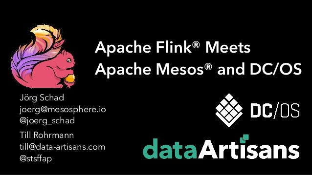 Till Rohrmann till@data-artisans.com @stsffap Apache Flink® Meets Apache Mesos® and DC/OS Jörg Schad joerg@mesosphere.io @...