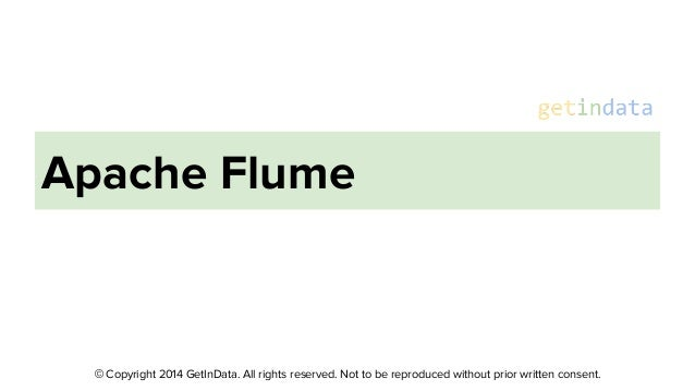 © Copyright 2014 GetInData. All rights reserved. Not to be reproduced without prior written consent. Apache Flume