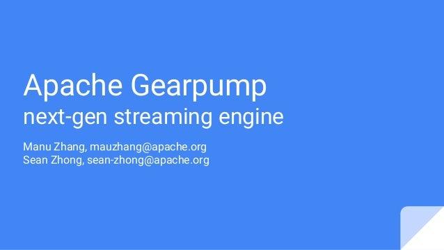 Apache Gearpump next-gen streaming engine Manu Zhang, mauzhang@apache.org Sean Zhong, sean-zhong@apache.org