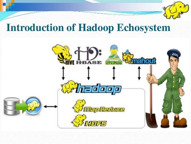 Introduction of Hadoop Echosystem
