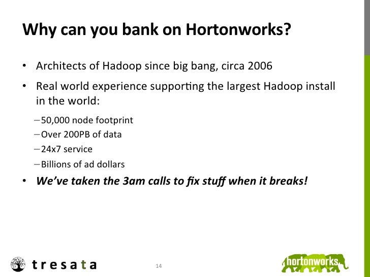 Why can you bank on Hortonworks? • Architects of Hadoop since big bang, circa 2006 • Real ...