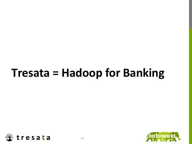 Tresata = Hadoop for Banking                    15