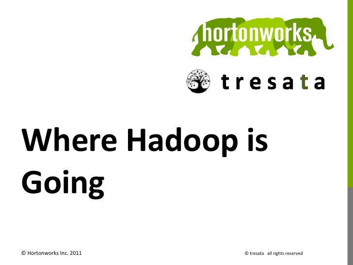 Where Hadoop is Going © Hortonworks Inc. 2011    © tresata   all rights reserved