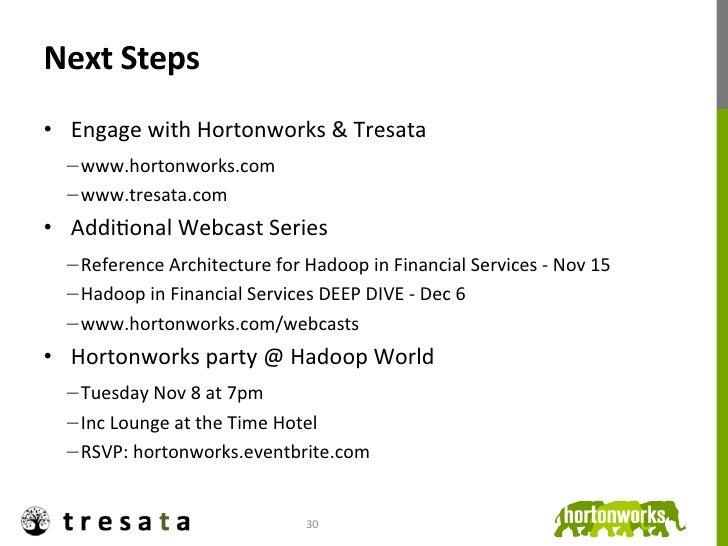 Next Steps • Engage with Hortonworks & Tresata   −www.hortonworks.com   −www.tresata.com • AddiJonal...
