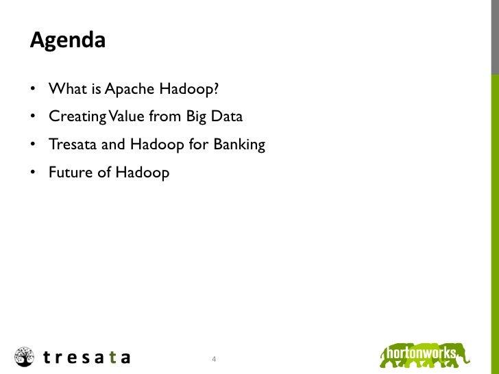 Agenda • What is Apache Hadoop?• Creating Value from Big Data• Tresata and Hadoop for Banking• Future of Hadoop     ...