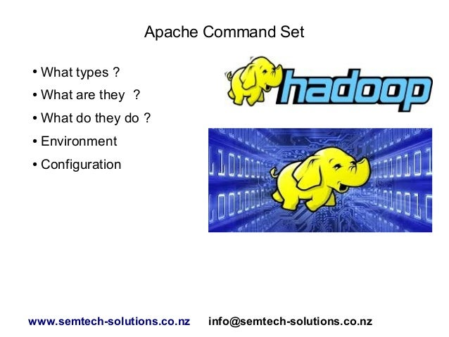 Apache Command Set ● What types ? ● What are they ? ● What do they do ? ● Environment ● Configuration www.semtech-solution...