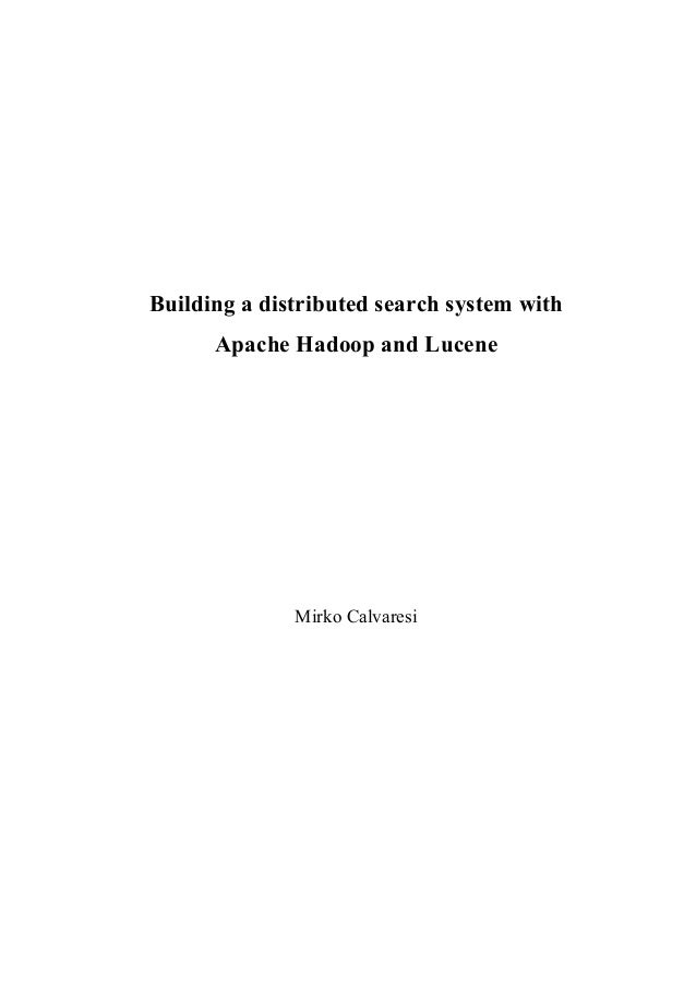 Building a distributed search system with Apache Hadoop and Lucene Mirko Calvaresi