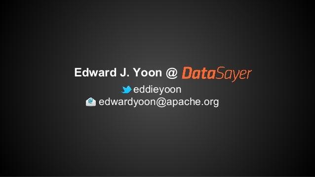 Edward J. Yoon @  eddieyoon  edwardyoon@apache.org