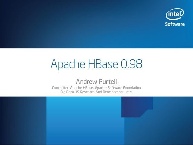 Apache HBase 0.98 Andrew Purtell  Committer, Apache HBase, Apache Software Foundation Big Data US Research And Development...