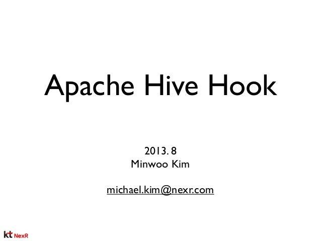 Apache Hive Hook 2013. 8 Minwoo Kim michael.kim@nexr.com