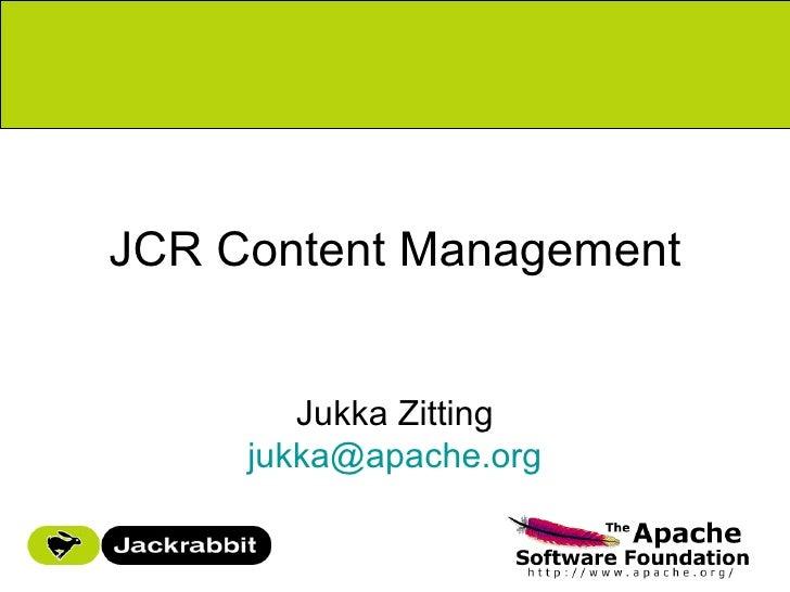 JCR Content Management           Jukka Zitting      jukka@apache.org