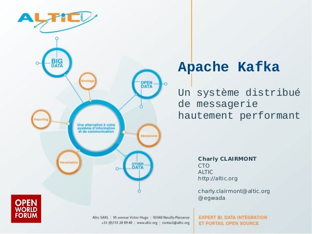 Apache Kafka  Un système distribué  de messagerie  hautement performant  Charly CLAIRMONT  CTO  ALTIC  http://altic.org  c...