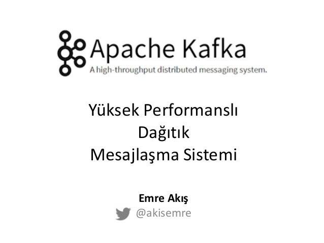 Yüksek Performanslı Dağıtık Mesajlaşma Sistemi Emre Akış @akisemre