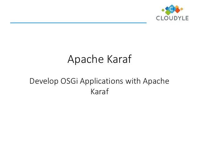 Apache Karaf  Develop OSGi Applications with Apache Karaf