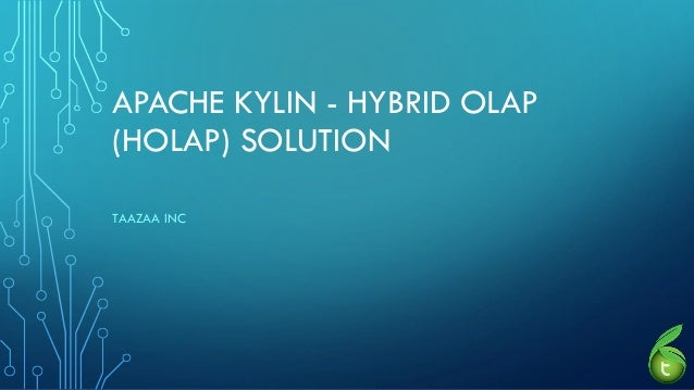 APACHE KYLIN - HYBRID OLAP (HOLAP) SOLUTION TAAZAA INC