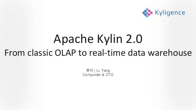 Apache Kylin 2.0 From classic OLAP to real-time data warehouse 李扬 | Li, Yang Co-founder & CTO
