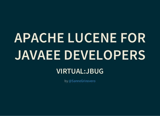 APACHE LUCENE FOR JAVAEE DEVELOPERS VIRTUAL:JBUG by @SanneGrinovero