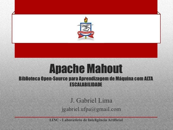 Apache MahoutBiblioteca Open-Source para Aprendizagem de Máquina com ALTA                       ESCALABILIDADE            ...