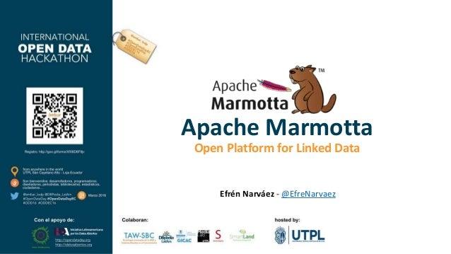 Apache Marmotta Open Platform for Linked Data Efrén Narváez - @EfreNarvaez