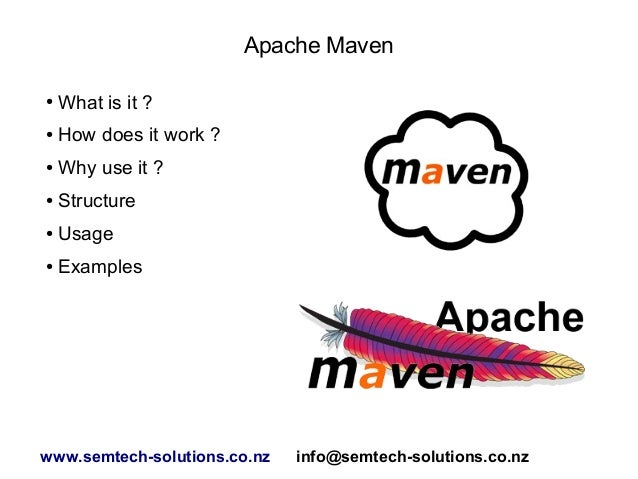 Apache Maven ●  What is it ?  ●  How does it work ?  ●  Why use it ?  ●  Structure  ●  Usage  ●  Examples  www.semtech-sol...